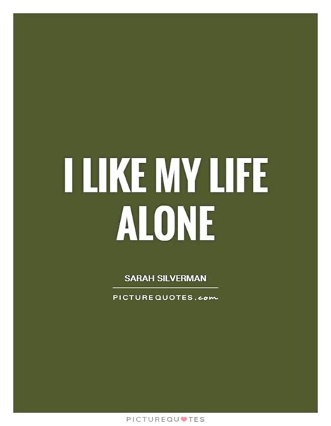 Share motivational and inspirational quotes about isolated. I like my life alone | Picture Quotes