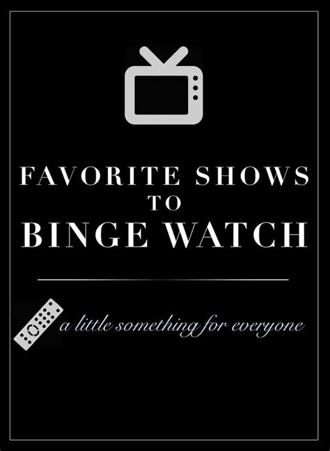 Favorite Shows Binge Watch Little Something For