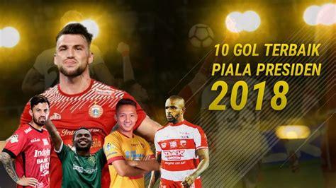 Inilah 10 Gol Terbaik Piala Presiden 2018  Hd ⚫️ Bikin