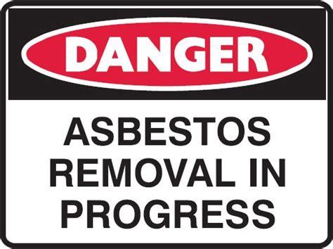 asbestos danger signs asbestos removal  progress