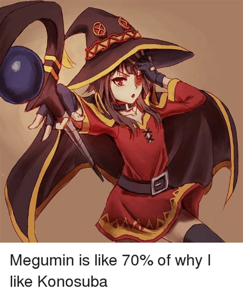 Megumin Memes - megumin is like 70 of why i like konosuba meme on me me