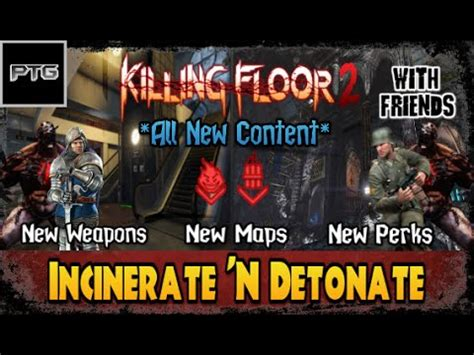 killing floor 2 new perks killing floor 2 incinerate n detonate gameplay all new weapons maps perks characters