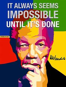 It always seems impossible until it's done Nelson Mandela ...