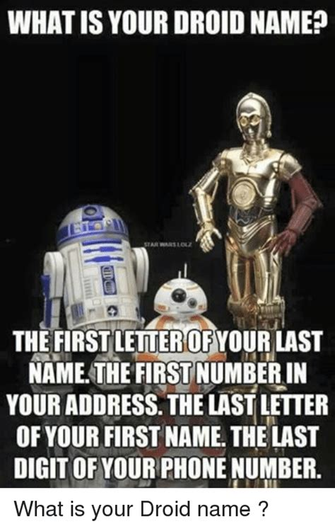 Droid Meme - what is your droid name star wars lolz the first letterofyour last name the firstnumberin your