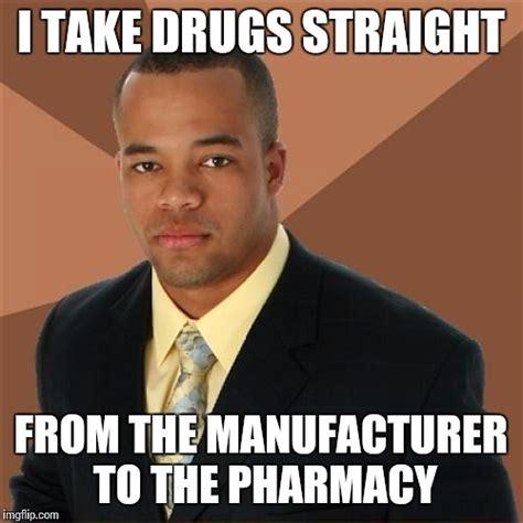 Take All The Drugs Meme - successful black man meme imgflip