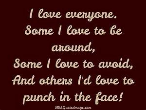 I love everyone... Insult Love Quotes