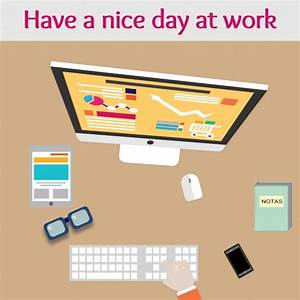 Have A Great Day At Work | www.imgkid.com - The Image Kid ...