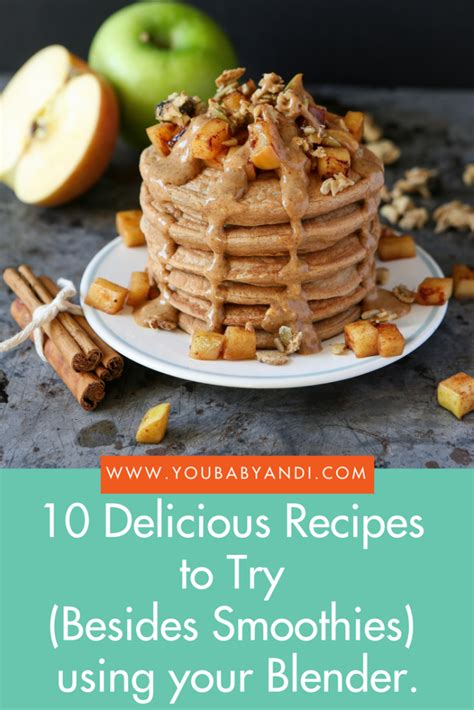 recipes to try 10 delicious recipes to try besides smoothies using your blender