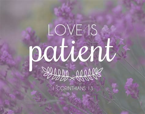 The following list of inspirational bible quotes about love will show you what god said in the bible about the greatest. Love is patient. 1 Corinthians 13 ~ God is Heart