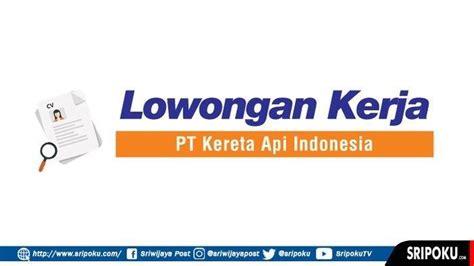 lowongan kerja pt kereta api indonesia persero