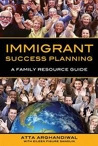 New Comprehensive Book For Immigrants Launched  Immigrant Success Planning  A Family Resource