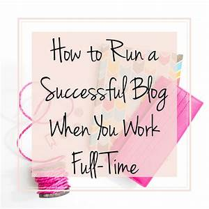 How to Run a Successful Blog When You Work Full Time