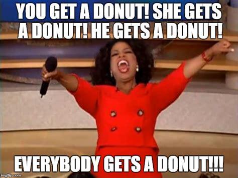 Doughnut Meme - oprah you get a meme imgflip