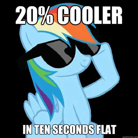 20 Cooler Meme - 20 cooler in ten seconds flat badass rainbowdash quickmeme