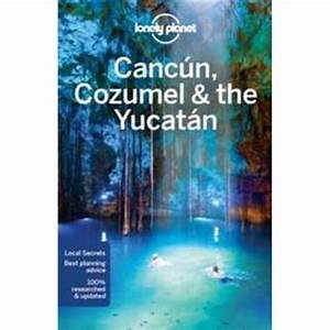 Lonely Planet Cancun  Cozumel  U0026 The Yucatan  H U00e4ftad  2016