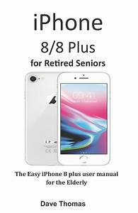 Iphone 8  8 Plus For Retired Seniors  The Easy Iphone 8