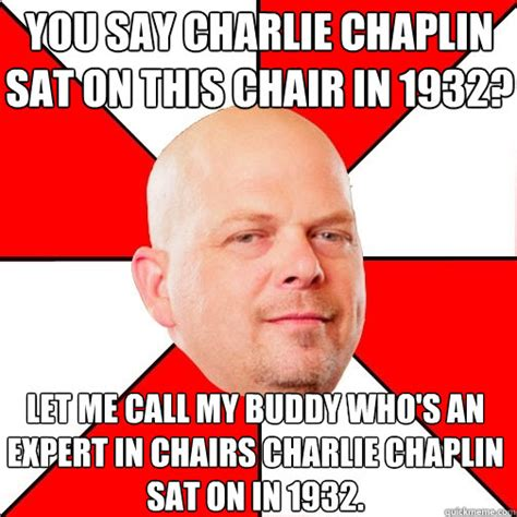 Sat Memes - you say charlie chaplin sat on this chair in 1932 let me call my buddy who s an expert in