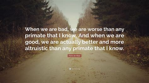 """""""when We Are Bad, We Are Worse Than"""