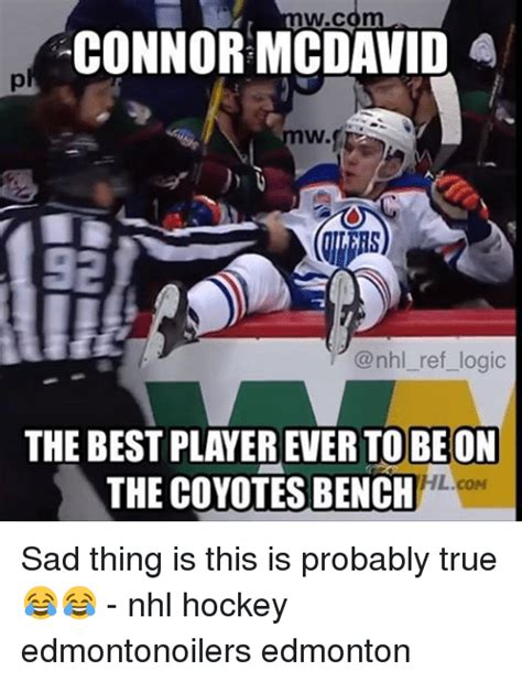 Edmonton Memes - wc connor mcdavid a w ref logic the best player ever to be on hlcom the coyotes bench sad thing