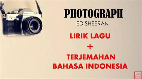 photograph ed sheeran lirik  terjemahan bahasa