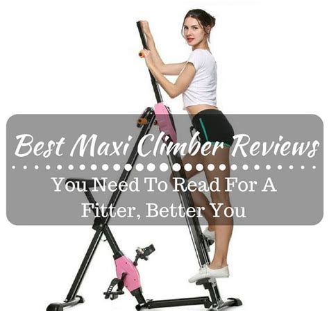 The Best Maxi Climber Reviews You Need To Read For A