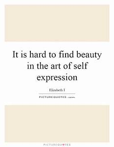 It is hard to find beauty in the art of self expression ...