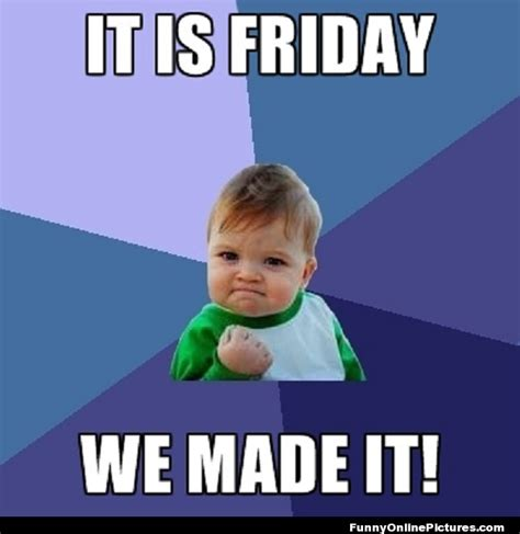 Friday Meme - we made it to friday quotes quotesgram