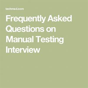 Frequently Asked Questions On Manual Testing Interview