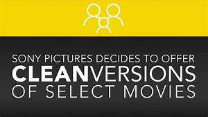 Sony Pictures Decides To Offer 'Clean' Versions of Select ...