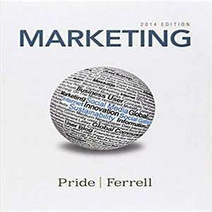 Marketing 2014 17th Edition By Pride And Ferrell Solution