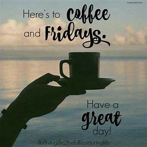 Here's To Coffee And Friday Pictures, Photos, and Images for Facebook, Tumblr, Pinterest, and