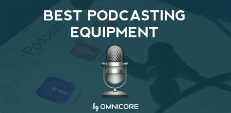 Best Podcast Equipment 2018 For A Dream Setup By Omnicore