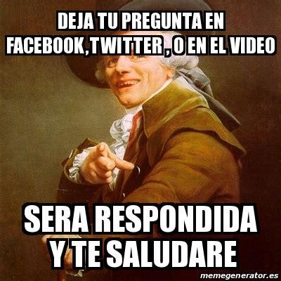 Ducreux Meme Generator - meme joseph ducreux deja tu pregunta en facebook twitter o en el video sera respondida y te