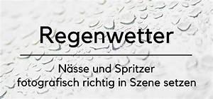 In Szene Setzen : regenwetter n sse und spritzer fotografisch richtig in ~ Lizthompson.info Haus und Dekorationen
