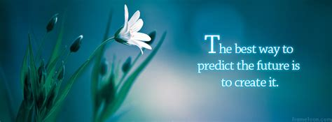 """the Best Way To Predict The Future Is To Create It"