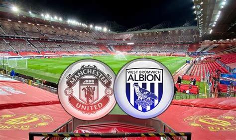 Man Utd vs West Brom LIVE: Confirmed team news and Premier ...
