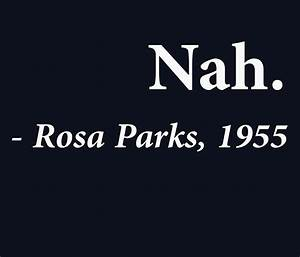 """""""Nah Rosa Parks Quote"""" Art Prints by TheShirtYurt 