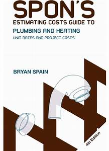 Spon U0026 39 S Estimating Costs Guide To Plumbing And Heating
