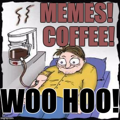 Woo Meme - i don t actually drink much coffee d imgflip