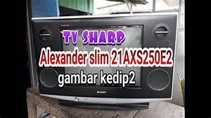 Cara Memperbaiki Tv Sharp Alexander Slim 21axs250e2 Gambar