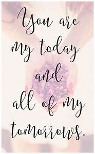 """Love quote : Love quote idea - """"You are my today and all ..."""