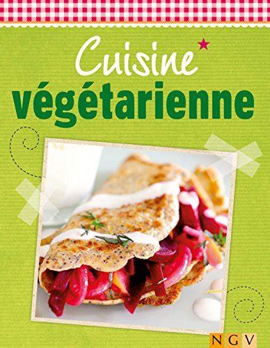 meilleur livre cuisine vegetarienne télécharger cuisine végétarienne plaisir et fraîcheur de