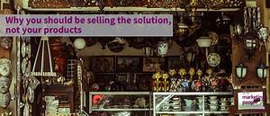 Why you should be selling the solution not your products