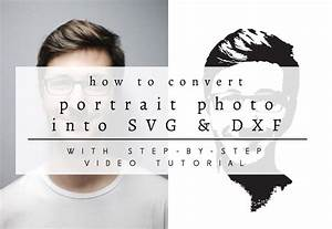How To Convert A Portrait Photo Into Svg  U0026 Dxf Cuttable File