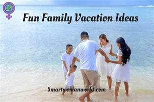 family vacation ideas importance of memorable family vacations