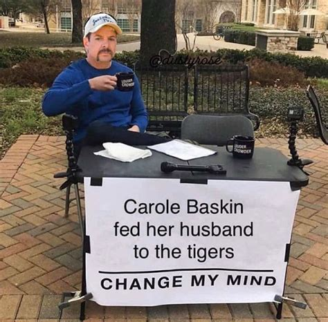 carole baskin fed  husband   tigers change  mind