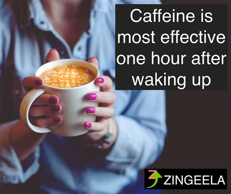 Researchers believe that drinking caffeinated coffee daily can help protect against the disease, or at least delay its onset. #Caffeine is most effective one hour after waking up. If you drink it too early, it has minimal ...