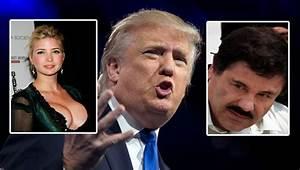 El Chapo Plans to Kidnap Donald Trump's Daughter