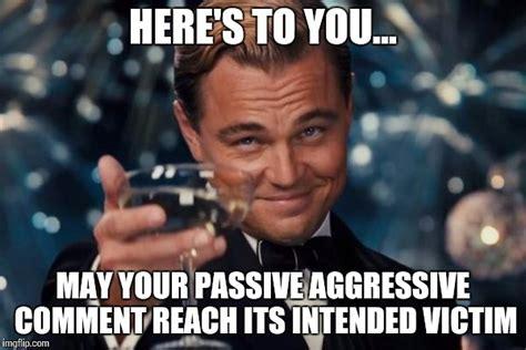 Passive Aggressive Memes - do good
