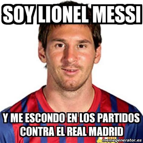 Memes De Lionel Messi - meme personalizado soy lionel messi y me escondo en los partidos contra el real madrid 2803934